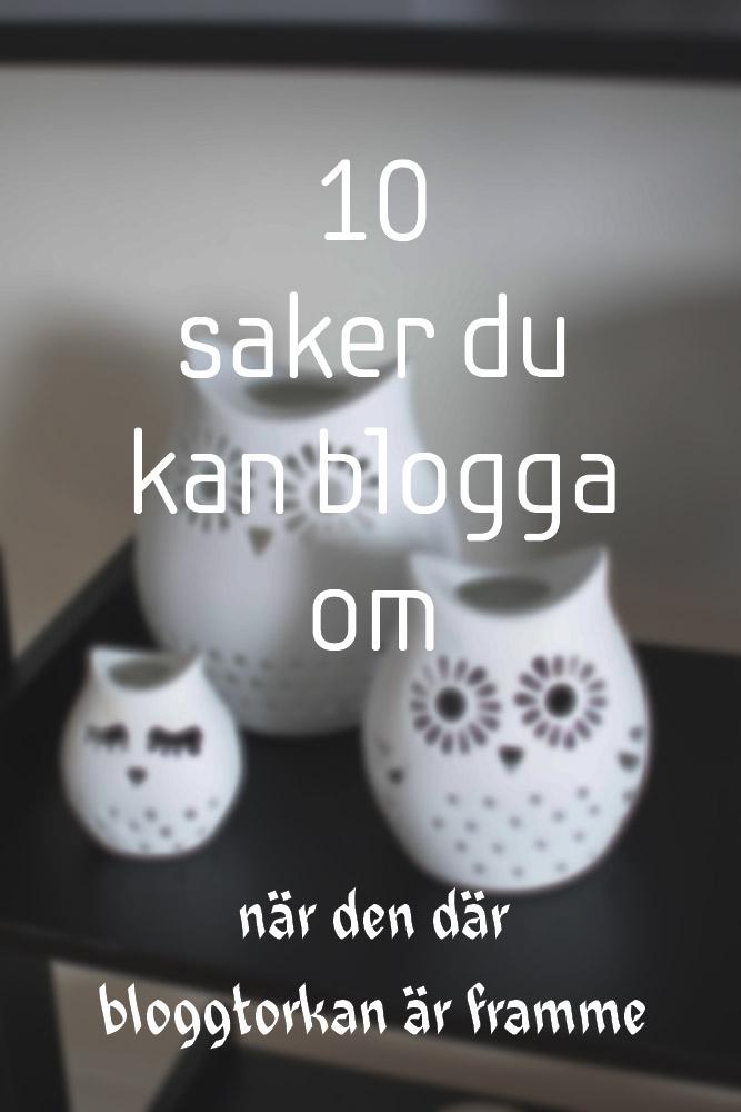 10 saker att blogga om, bloggtorka