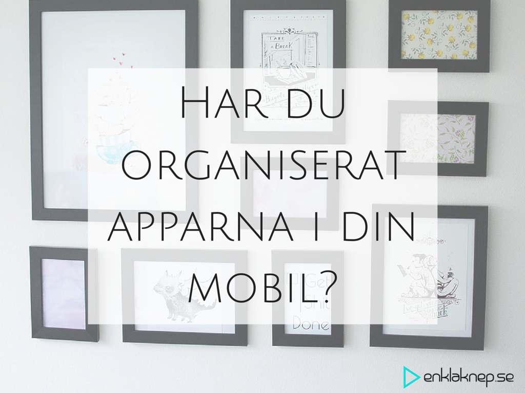 Har du organiserat apparna i din mobil