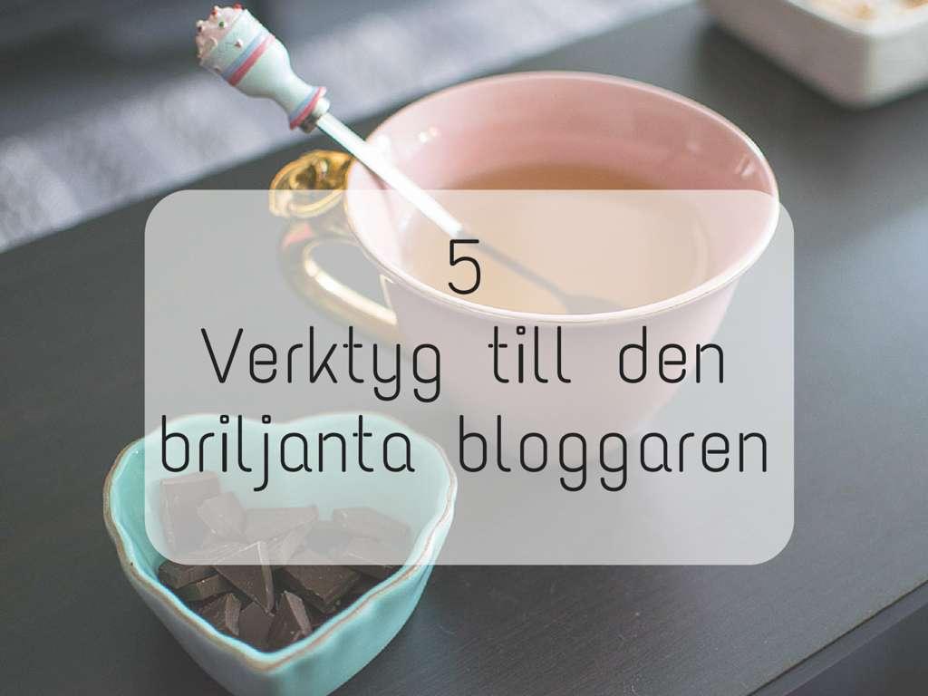 5 verktyg till den briljanta bloggaren