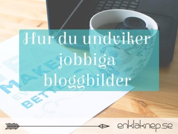 Hur du undviker jobbiga bloggbilder