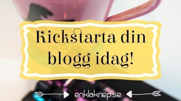 kickstarta din blogg idag
