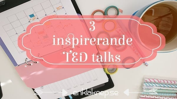 3 inspirerande ted talks