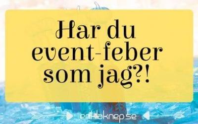Har du event-feber som jag?!